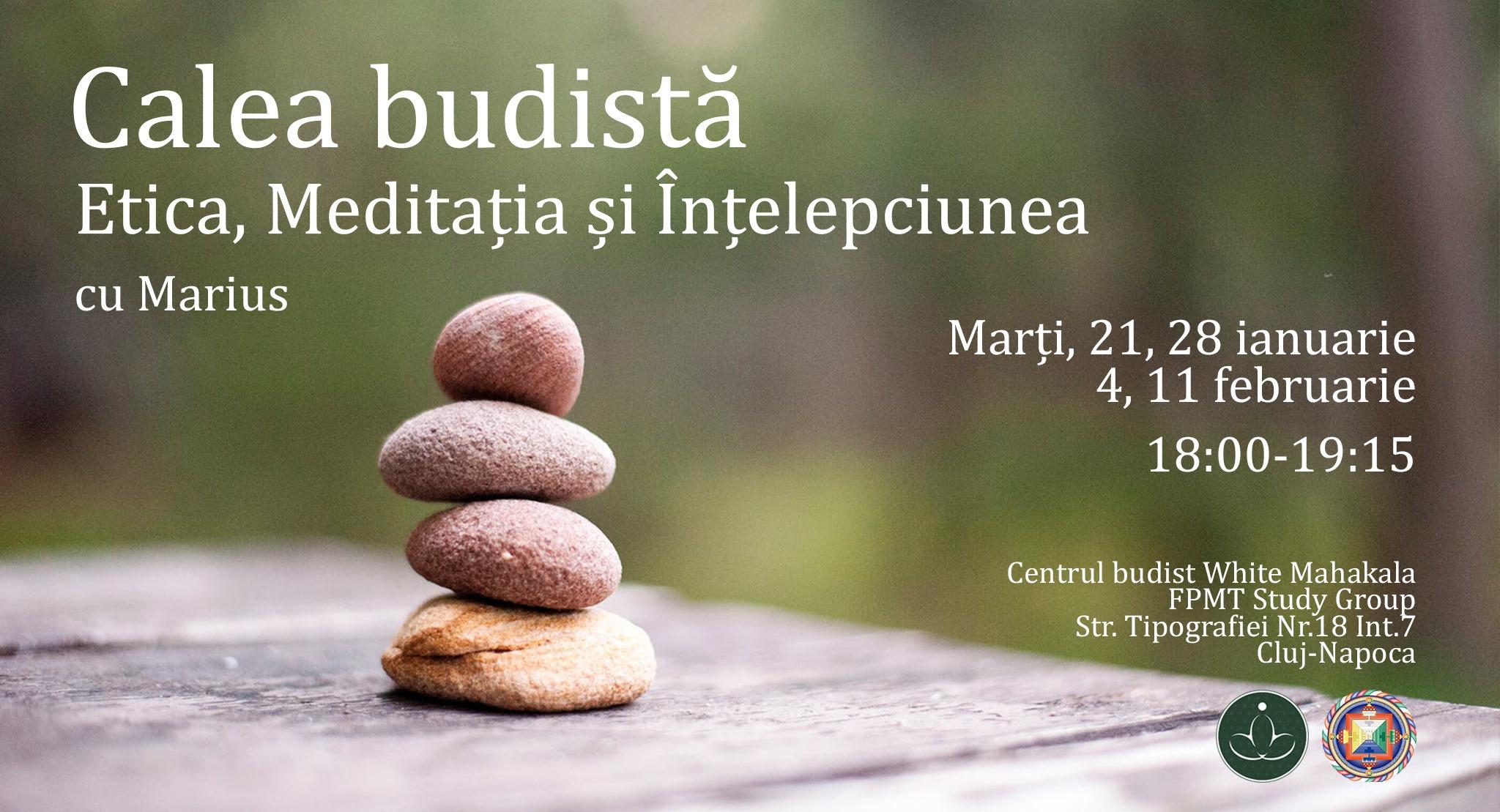 Calea budista: Etica, meditatia si intelepciunea cu Marius