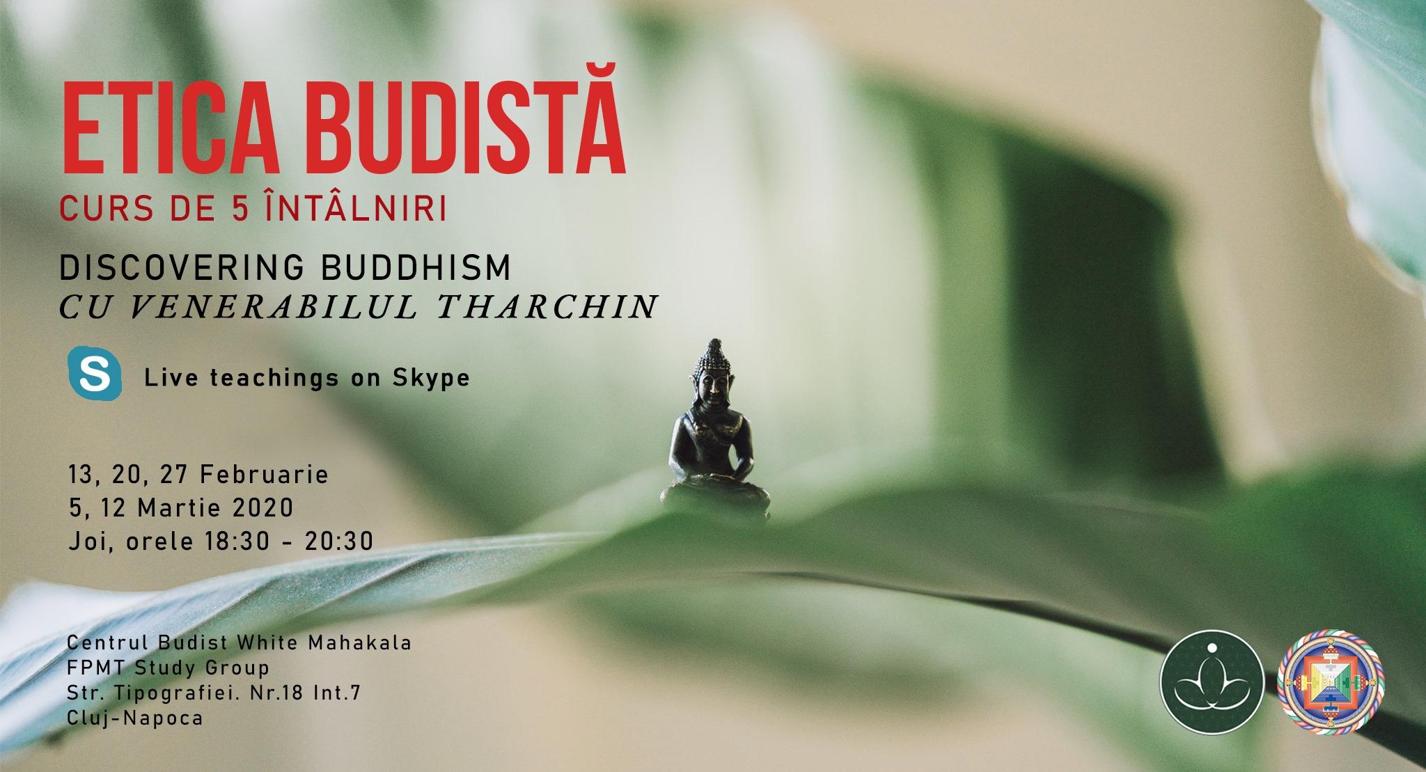 Curs Discovering Buddhism/Modulul: Etica Budista cu Venerabilul Tharchin