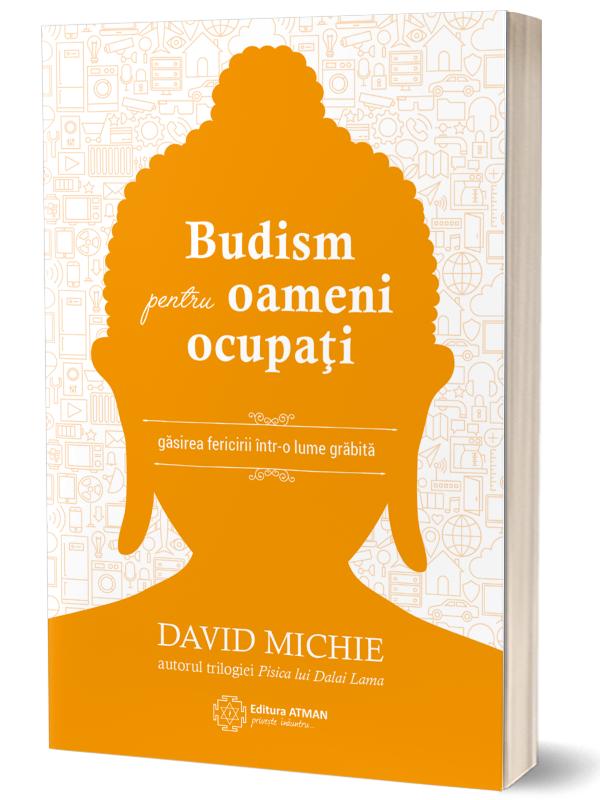 Recenzie: Budism pentru oameni ocupați: găsirea fericirii într-o lume grăbită / David Michie. – București : Atman, 2018